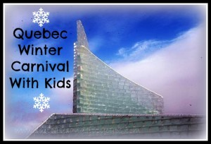 Quebec Carnival with Kids: Tickets Activities,and Snacks