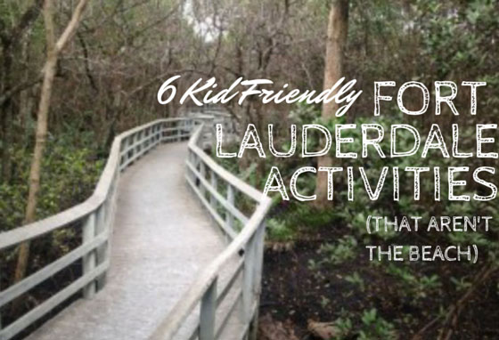 kid friendly fort lauderdale activities that aren't the beach