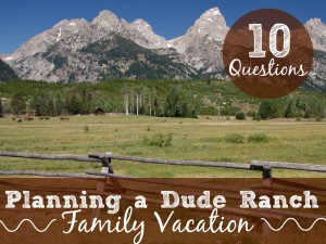 10 Questions to Choose the Perfect Dude Ranch