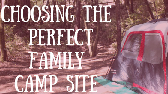 Choosing the Perfect Family Camping Site