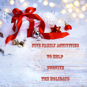Five Family Activities to Help Survive the Holiday Break