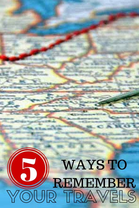 5 Ways to Remember Your Travels