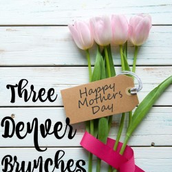 Three Memorable Mother's Day Brunches in Denver